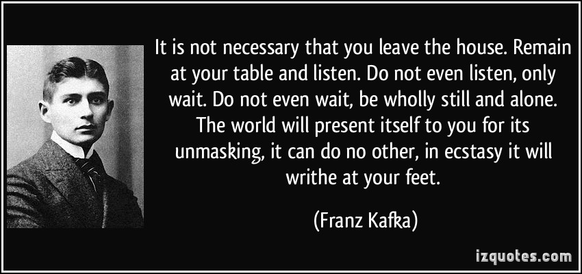 quote-it-is-not-necessary-that-you-leave-the-house-remain-at-your-table-and-listen-do-not-even-listen-franz-kafka-98079